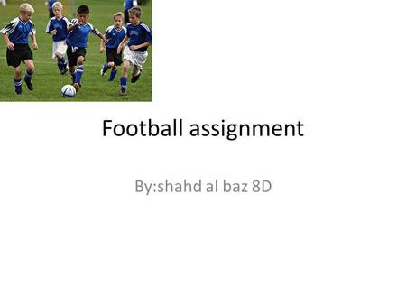 Football assignment By:shahd al baz 8D. Where did football originate from? The origin of football can be found many corners of history. The Chinese, Japanese,