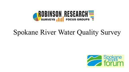 Spokane River Water Quality Survey. Statement of Methodology Robinson Research was commissioned by The Spokane River Forum to conduct a telephone survey.
