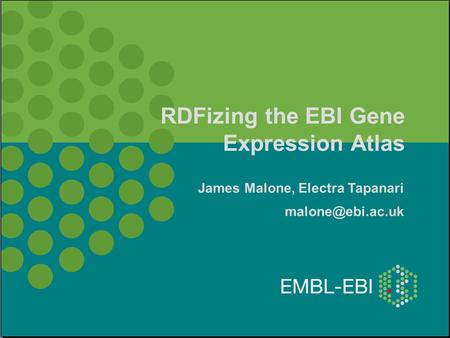 Master headline RDFizing the EBI Gene Expression Atlas James Malone, Electra Tapanari