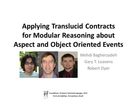 Applying Translucid Contracts for Modular Reasoning about Aspect and Object Oriented Events Mehdi Bagherzadeh Gary T. Leavens Robert Dyer Foundations of.