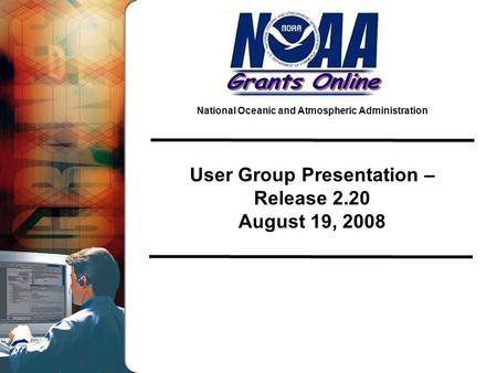 National Oceanic and Atmospheric Administration User Group Presentation – Release 2.20 August 19, 2008.