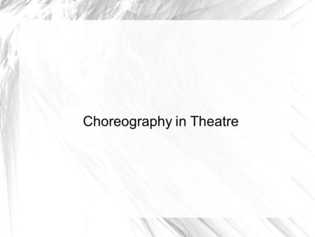 Choreography in Theatre. The Follies, the beginning of modern Choreography.