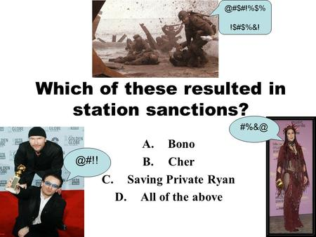 Which of these resulted in station sanctions? A.Bono B.Cher C.Saving Private Ryan D.All of  !$#$%&!