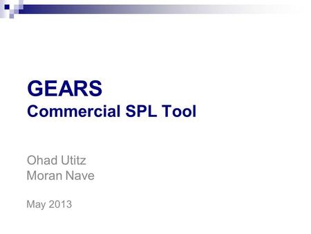 GEARS Commercial SPL Tool Ohad Utitz Moran Nave May 2013.