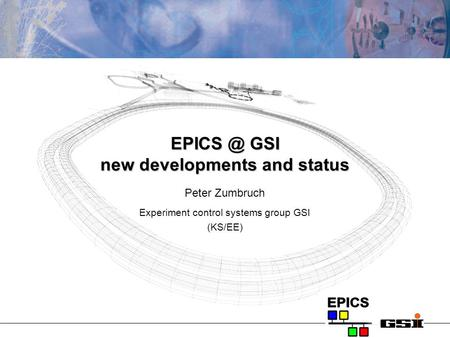 GSI new developments and status Peter Zumbruch Experiment control systems group GSI (KS/EE)