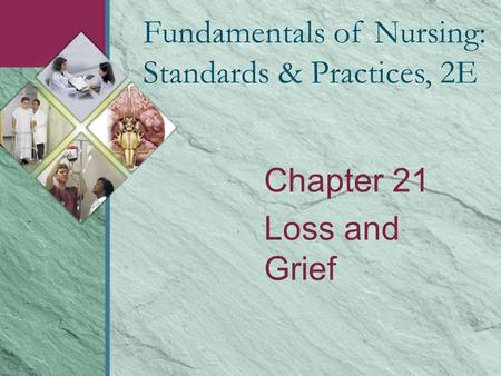 Chapter 21 Loss and Grief Fundamentals of Nursing: Standards & Practices, 2E.