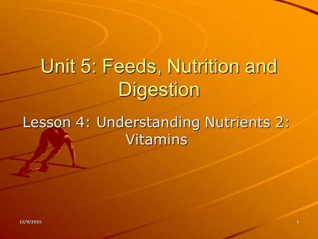12/9/20151 Unit 5: Feeds, Nutrition and Digestion Lesson 4: Understanding Nutrients 2: Vitamins.