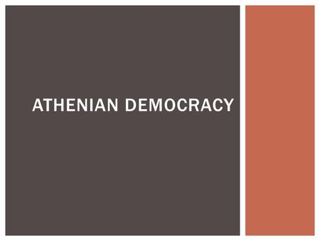 ATHENIAN DEMOCRACY  Citizens had the right and duty to participate in government.  Citizens were native born, adult males who had completed military.