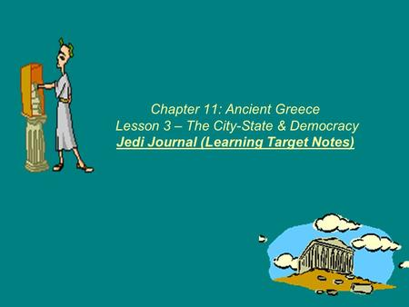 Chapter 11: Ancient Greece Lesson 3 – The City-State & Democracy Jedi Journal (Learning Target Notes)