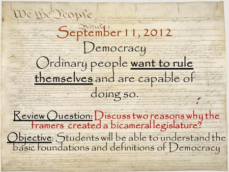 September 11, 2012 Democracy Ordinary people want to rule themselves and are capable of doing so. Review Question: Discuss two reasons why the framers.