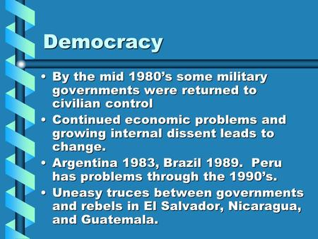 Democracy By the mid 1980's some military governments were returned to civilian controlBy the mid 1980's some military governments were returned to civilian.