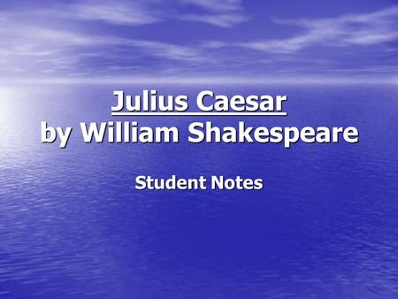 Julius Caesar by William Shakespeare Student Notes.