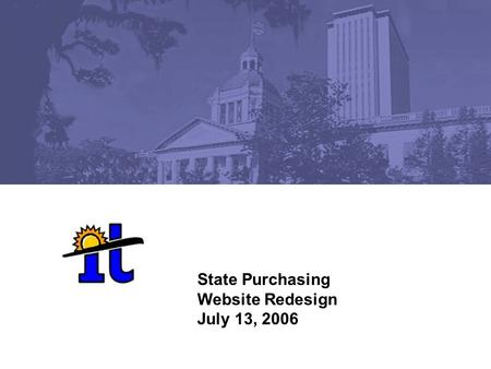 State Purchasing Website Redesign July 13, 2006. 2 Improved Groups for Website Links Doing Business with the State of Florida Vendor Registration Solicitations.