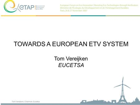 Tom Vereijken | Chairman, Eucetsa TOWARDS A EUROPEAN ETV SYSTEM Tom Vereijken EUCETSA.