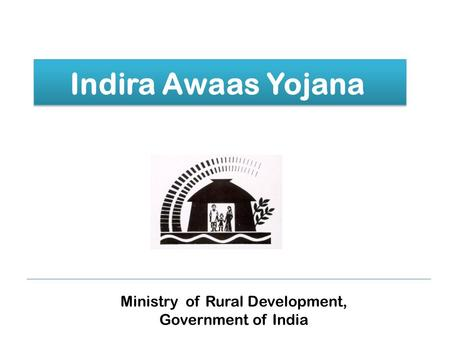 Indira Awaas Yojana Ministry of Rural Development, Government of India.