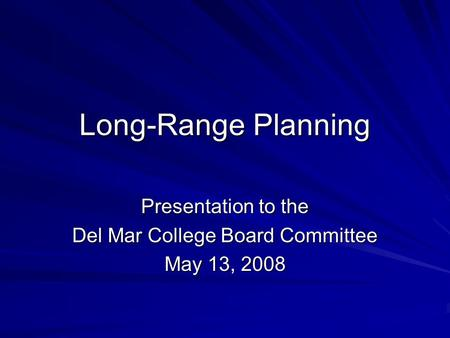 Long-Range Planning Presentation to the Del Mar College Board Committee May 13, 2008.