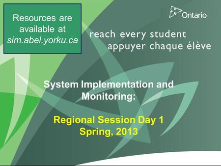 1 System Implementation and Monitoring: Regional Session Day 1 Spring, 2013 Resources are available at sim.abel.yorku.ca.