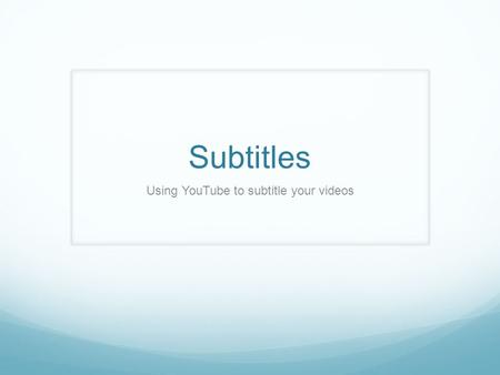 Subtitles Using YouTube to subtitle your videos. Opening Creator Studio.