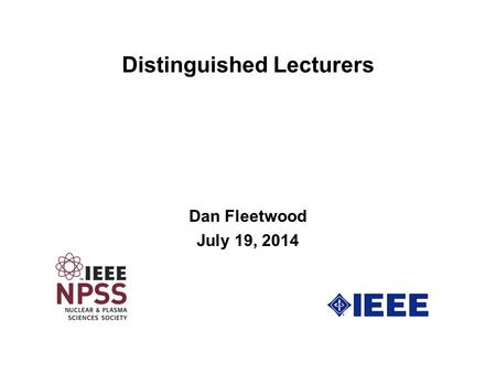 Distinguished Lecturers Dan Fleetwood July 19, 2014.