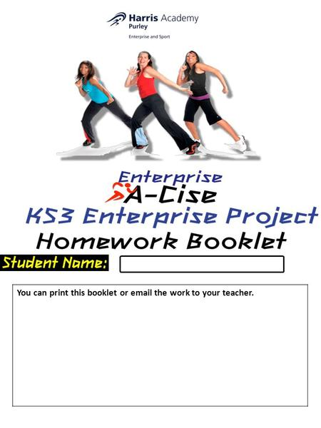 You can print this booklet or email the work to your teacher.