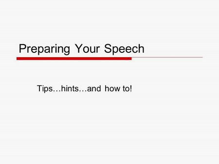 Preparing Your Speech Tips…hints…and how to!. Researching…  Decide what you already know about your topic  Decide what you need to find out yet  Find.