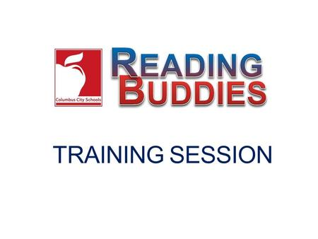 TRAINING SESSION. Goals To help you be as productive and efficient as possible during your sessions. Provide details about how to support readers and.