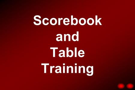 Scorebook and Table Training. Table Training NCAA & THSLL –Rule 1, Section 25 – Game Administration –Rule 2, Section 11 – Timekeeper –Rule 2, Section.