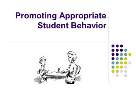 Promoting Appropriate Student Behavior. Ensuring children know what is expected. Increasing child compliance to class rules. Enriching Time Out.