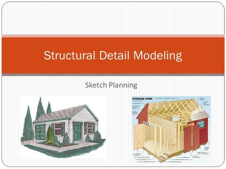 Sketch Planning Structural Detail Modeling. SCHEDULING – (13 Classes) November 16 – December 2 No.UNITDESCRIPTION TIME (Per) ACTIVITY% 1 Project Overview.