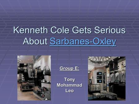 Kenneth Cole Gets Serious About Sarbanes-Oxley Sarbanes-Oxley Group E: TonyMohammadLeo.