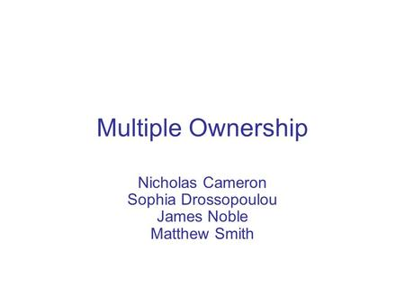 Multiple Ownership Nicholas Cameron Sophia Drossopoulou James Noble Matthew Smith.