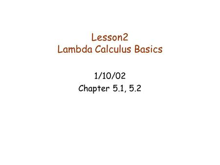 Lesson2 Lambda Calculus Basics 1/10/02 Chapter 5.1, 5.2.