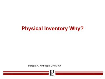Physical Inventory Why? 1 Barbara A. Finnegan, CPPM CF.