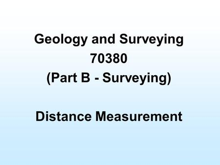 Geology and Surveying 70380 (Part B - Surveying) Distance Measurement.