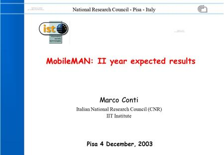 National Research Council - Pisa - Italy Marco Conti Italian National Research Council (CNR) IIT Institute MobileMAN MobileMAN: II year expected results.