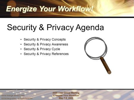 "Energize Your Workflow! www.merge-emed.com ©2006 Merge eMed. All Rights Reserved. 2006 User Group Meeting ""Energize Your Workflow"" May 7-9, 2006 1 Security."