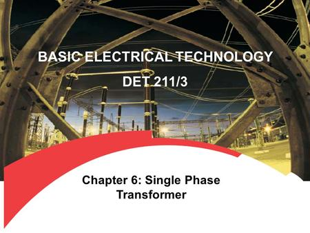 BASIC ELECTRICAL TECHNOLOGY DET 211/3 Chapter 6: Single Phase Transformer.