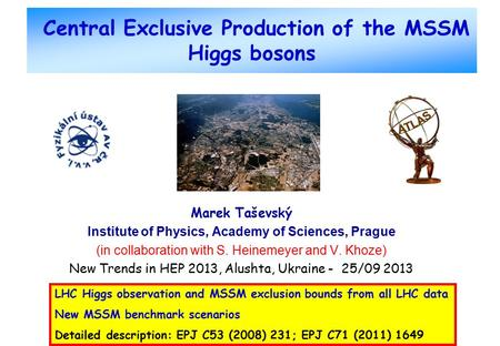 Central Exclusive Production of the MSSM Higgs bosons Marek Taševský Institute of Physics, Academy of Sciences, Prague (in collaboration with S. Heinemeyer.