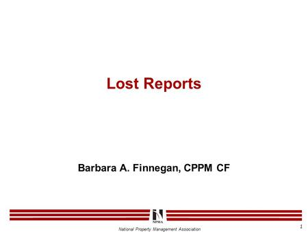 National Property Management Association Lost Reports Barbara A. Finnegan, CPPM CF 1.