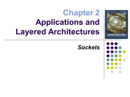 Chapter 2 Applications and Layered Architectures Sockets.