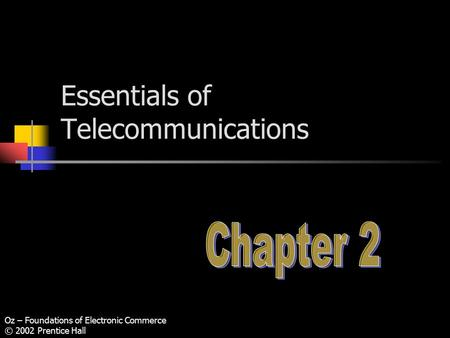 Oz – Foundations of Electronic Commerce © 2002 Prentice Hall Essentials of Telecommunications.