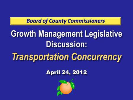 Growth Management Legislative Discussion: Transportation Concurrency April 24, 2012 Growth Management Legislative Discussion: Transportation Concurrency.