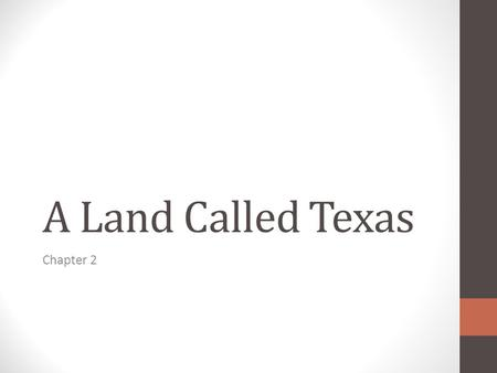 A Land Called Texas Chapter 2. A Land Called Texas Location and Size of Texas The Location and Size of Texas A. Absolute Location of Texas (exact location.