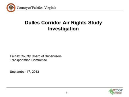 County of Fairfax, Virginia 11 Dulles Corridor Air Rights Study Investigation Fairfax County Board of Supervisors Transportation Committee September 17,