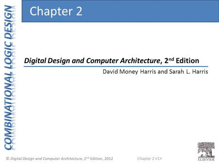 Chapter 2 Digital Design and Computer Architecture, 2 nd Edition Chapter 2 David Money Harris and Sarah L. Harris.