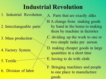 Industrial Revolution 1. Industrial Revolution 2. Interchangeable parts 3. Mass production 4. Factory System 5. Textile 6. Division of labor A. Parts.