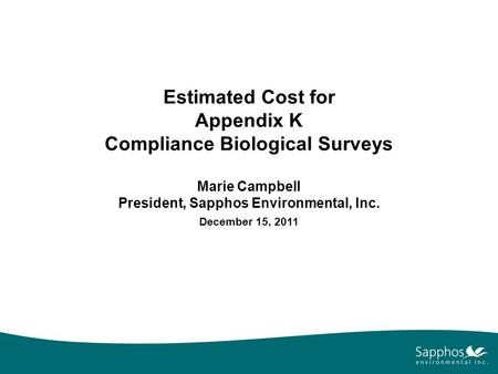 Estimated Cost for Appendix K Compliance Biological Surveys Marie Campbell President, Sapphos Environmental, Inc. December 15, 2011.