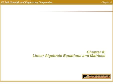 ES 240: Scientific and Engineering Computation. Chapter 8 Chapter 8: Linear Algebraic Equations and Matrices Uchechukwu Ofoegbu Temple University.