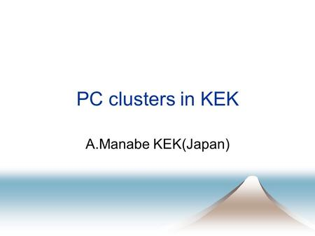 PC clusters in KEK A.Manabe KEK(Japan). 22 May '01LSCC WS '012 PC clusters in KEK s Belle (in KEKB) PC clusters s Neutron Shielding Simulation cluster.