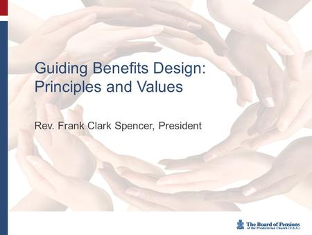 Guiding Benefits Design: Principles and Values Rev. Frank Clark Spencer, President.